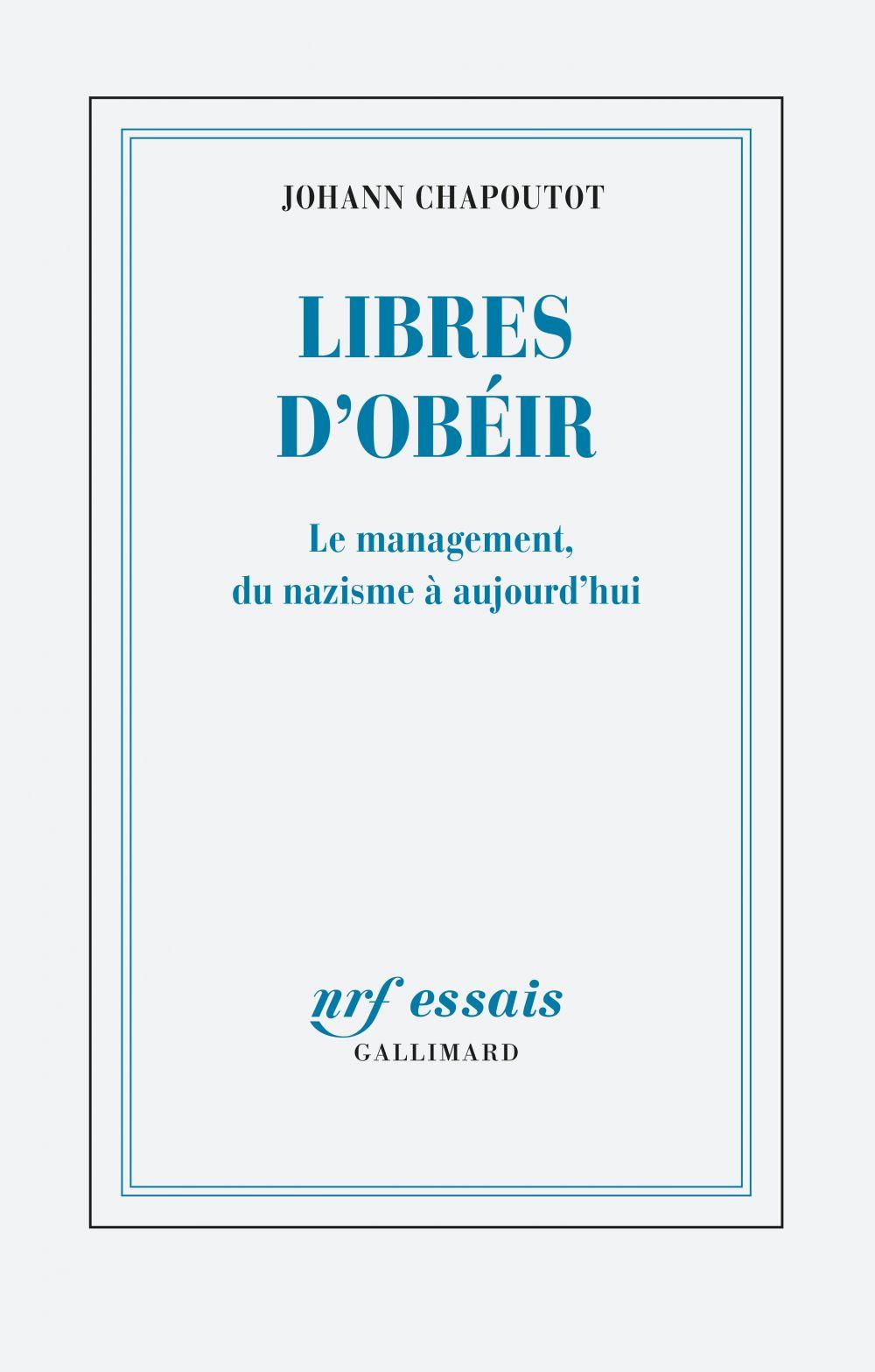 Libres d'obéir. Le management, du nazisme à aujourd'hui | Chapoutot, Johann (1978-....). Auteur