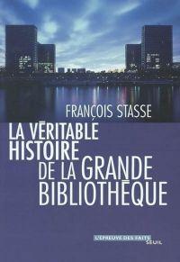 La Véritable Histoire de la Grande Bibliothèque | Stasse, François (1948-....). Auteur