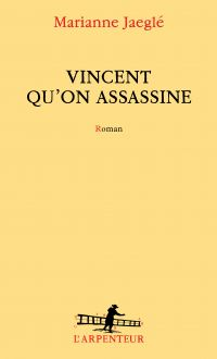 Vincent qu'on assassine | Jaeglé, Marianne. Auteur
