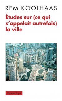 Études sur (ce qui s'appelait autrefois) la ville | Koolhaas, Rem (1944-....). Auteur