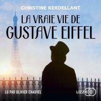 La Vraie vie de Gustave Eiffel | KERDELLANT, Christine. Auteur