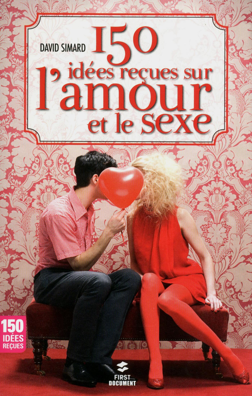 150 idées reçues sur l'amour et le sexe