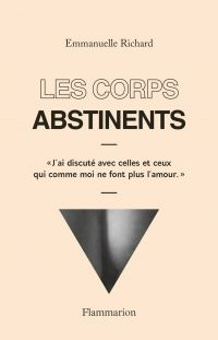 Les corps abstinents | Richard, Emmanuelle (1985-....). Auteur