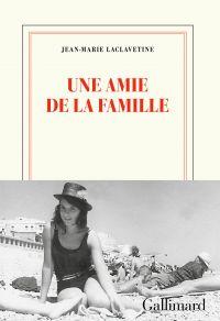 Une amie de la famille | Laclavetine, Jean-Marie. Auteur