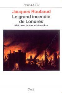 Image de couverture (Le Grand Incendie de Londres. Récits, avec incises et bifurcations (1985-1987))