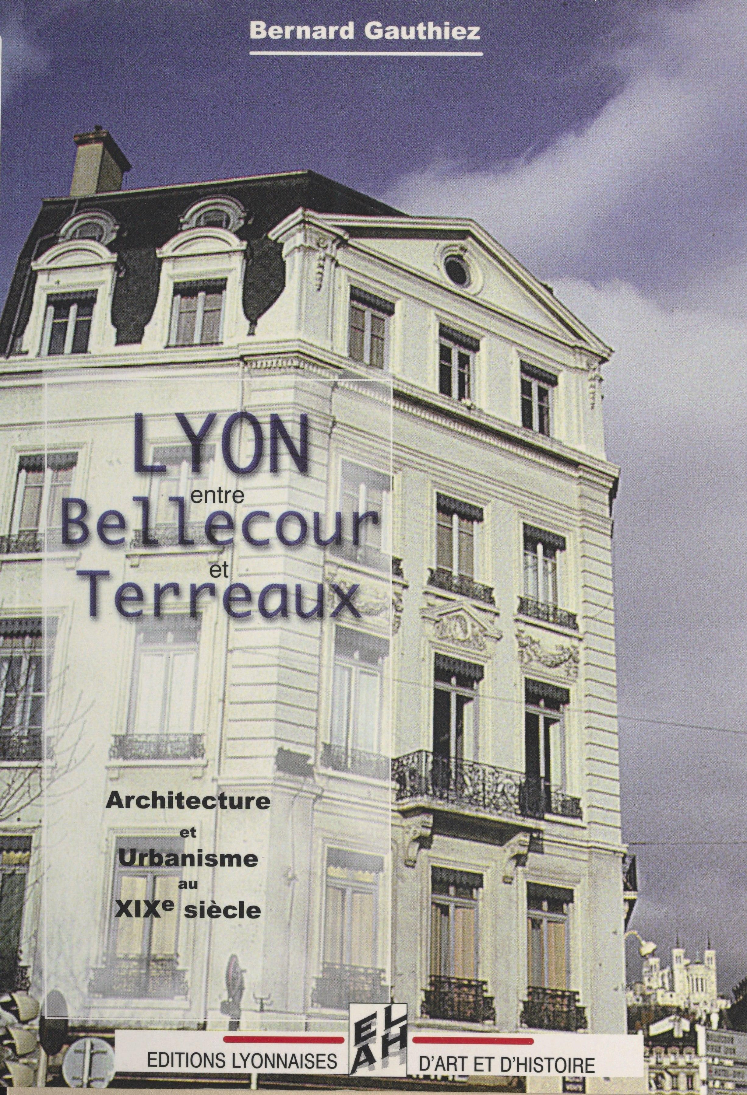 Lyon, entre Bellecour et Terreaux, Urbanisme et architecture au XIXe siècle