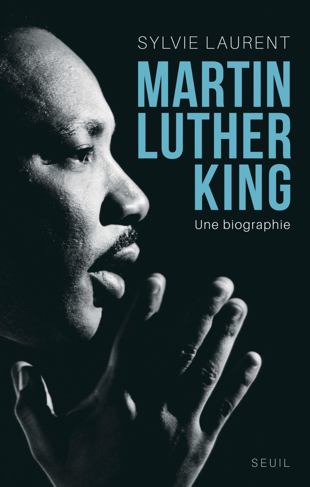 Martin Luther King. Une biographie intellectuelle | Laurent, Sylvie (1974-....). Auteur