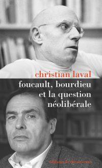 Foucault, Bourdieu et la question néolibérale | LAVAL, Christian. Auteur