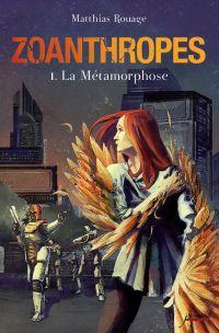 Zoanthropes - tome 01 : La métamorphose | Rouage, Matthias. Auteur