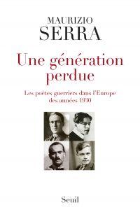Une génération perdue. Les poètes-guerriers dans l'Europe des années 1930 | Serra, Maurizio (1955-....). Auteur