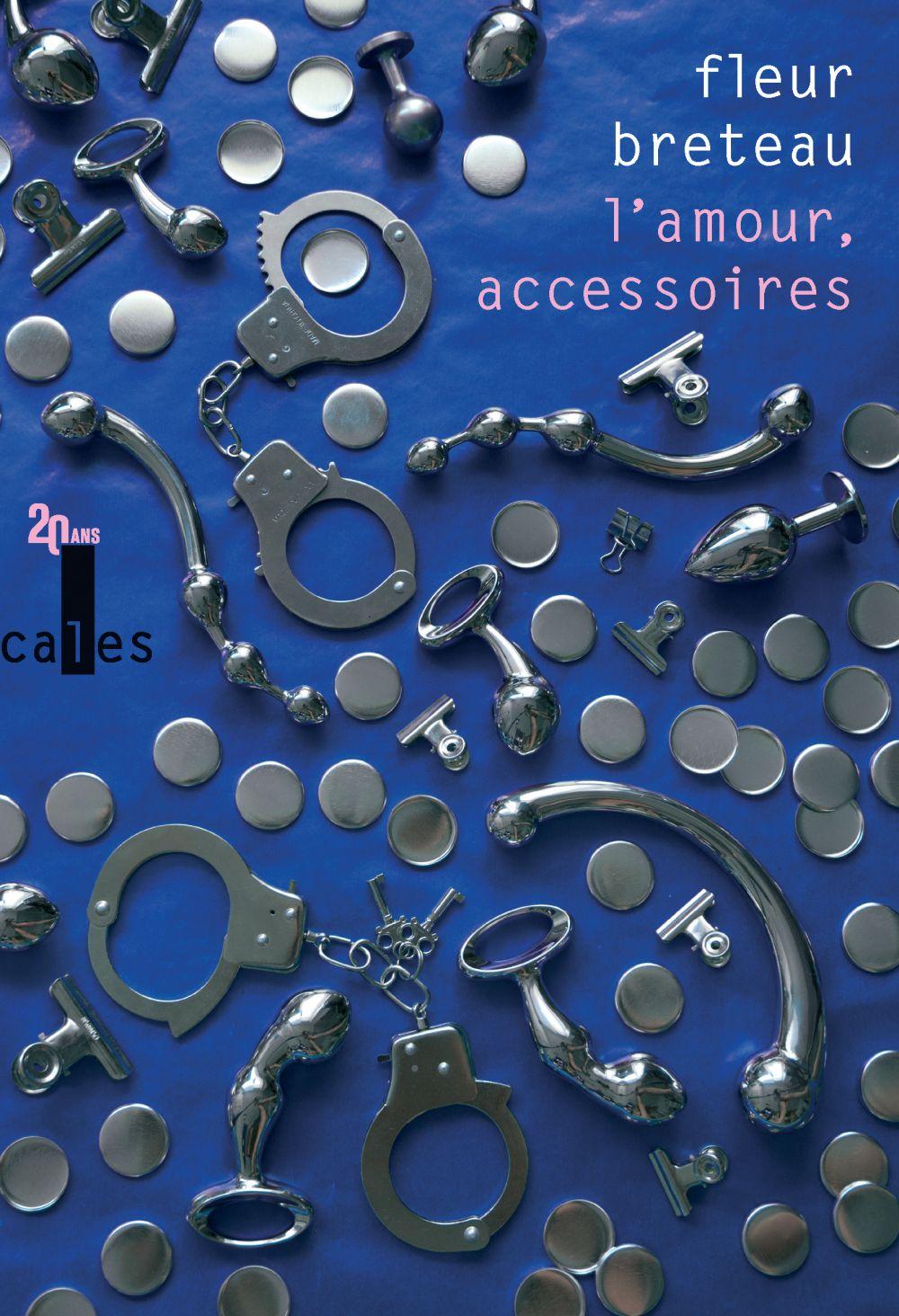 L'amour, accessoires | Breteau, Fleur (1975-....). Auteur