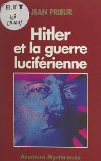 Hitler et la guerre lucifér...