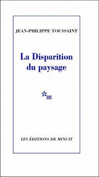La Disparition du paysage | Toussaint, Jean-Philippe. Auteur