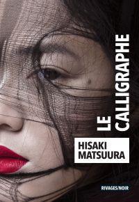 Le calligraphe | Matsuura, Hisaki (1954-....). Auteur