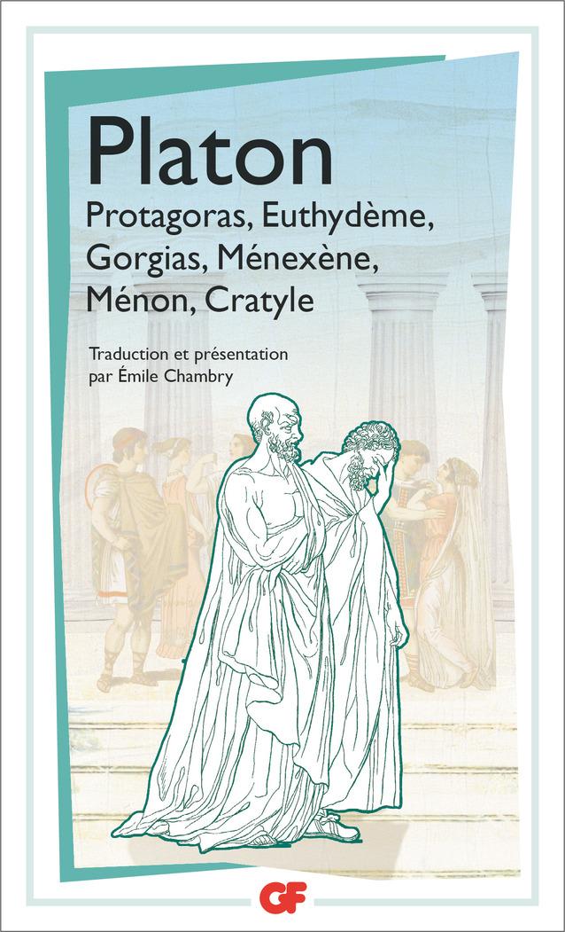 Protagoras - Euthydème - Gorgias - Ménexène - Ménon - Cratyle