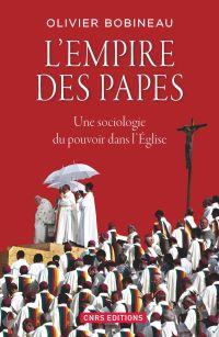 L'Empire des Papes. Une sociologie du pouvoir dans l'église