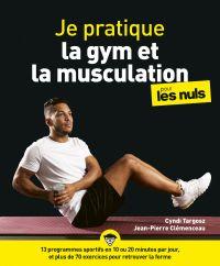 Je pratique la gym et la musculation pour les Nuls - avec un programme pas à pas en 10 minutes par jour et 100 exercices   COLLECTIF, . Auteur
