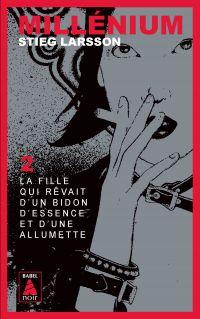 Millénium 2 - La fille qui rêvait d'un bidon d'essence et d'une allumette | Larsson, Stieg. Auteur