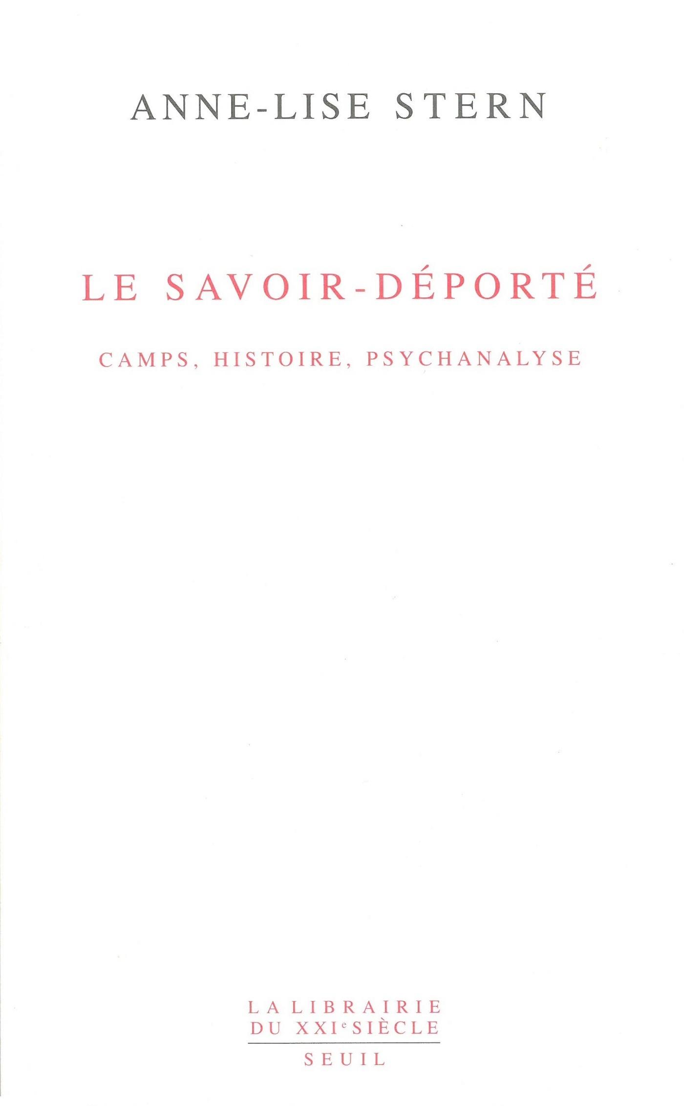 Le savoir-déporté - Camps, histoire, psychanalyse