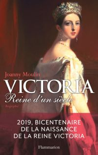 Victoria. Reine d'un siècle | Moulin, Joanny (1960-....). Auteur