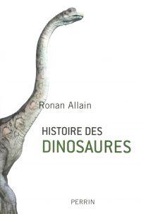 Histoire des dinosaures | Allain, Ronan (1974-....). Auteur