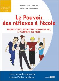 Le Pouvoir des réflexes à l'école - Pourquoi nos enfants n'y arrivent pas, et comment les aider