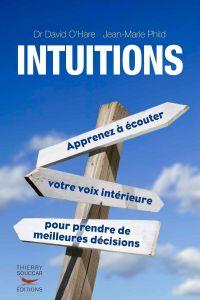 Intuitions. Apprenez à écouter votre voix intérieure pour prendre de meilleures décisions