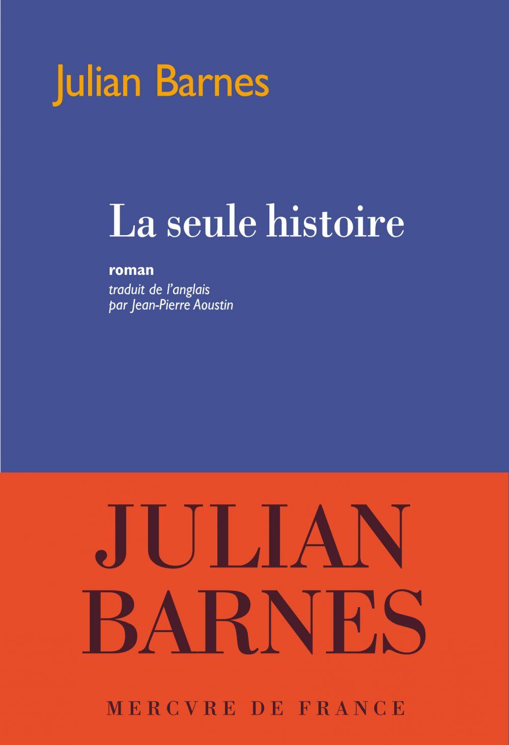 La seule histoire   Barnes, Julian. Auteur