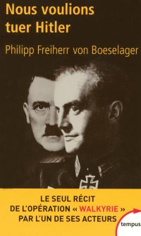 Nous voulions tuer Hitler | von BOESELAGER, Philipp Freiherr. Auteur