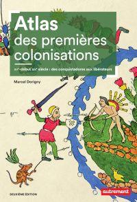 Atlas des premières colonisations (XVe - début XIXe siècle). Des conquistadores aux libérateurs | Dorigny, Marcel. Auteur