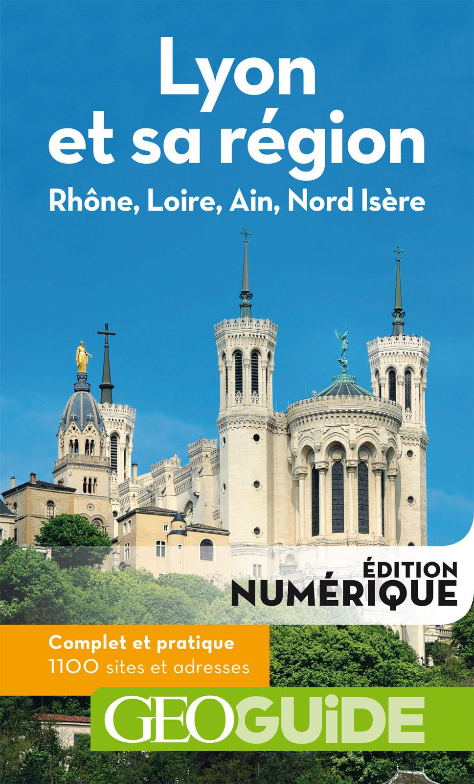 GEOguide Lyon et sa région. Rhône, Loire, Ain, Nord Isère | Collectif,
