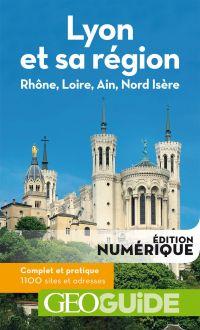 GEOguide Lyon et sa région. Rhône, Loire, Ain, Nord Isère | Collectif, . Auteur