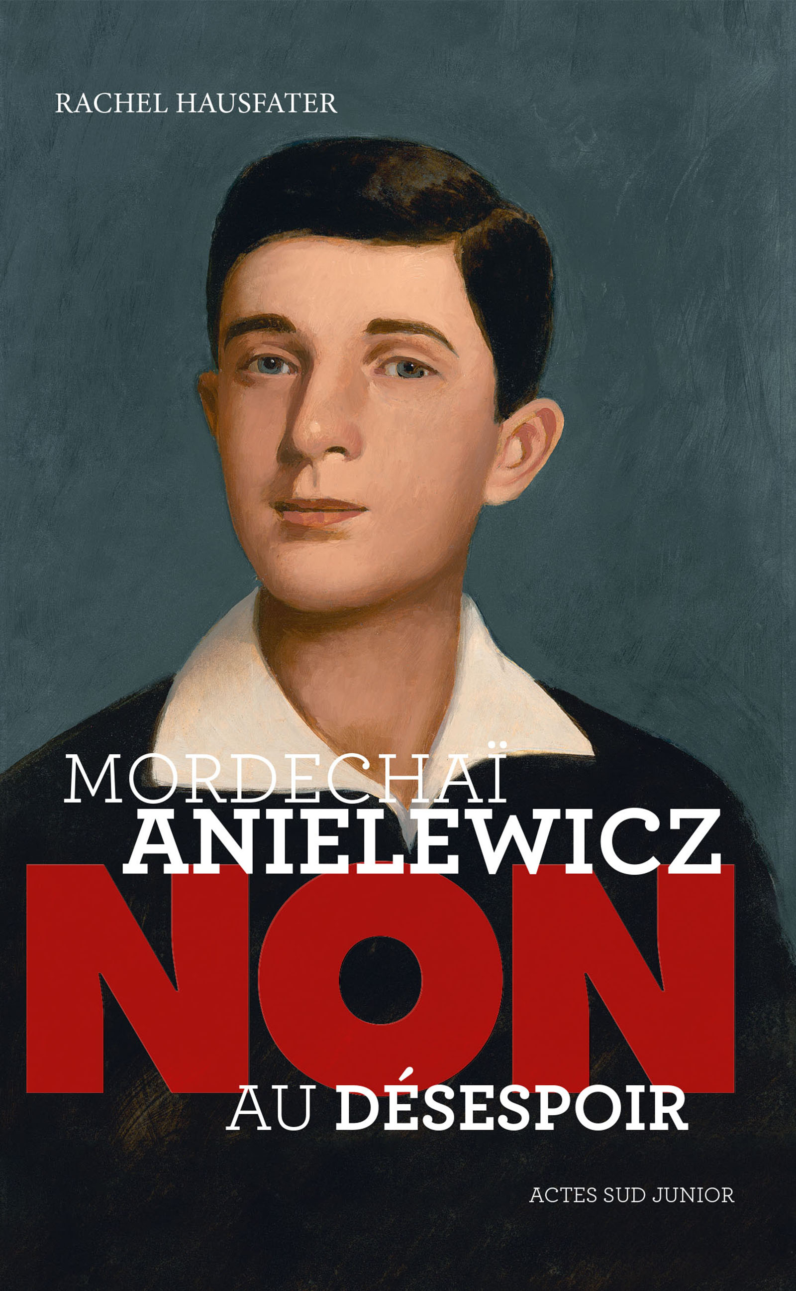 "Mordechaï Anielewicz : ""Non au désespoir"""