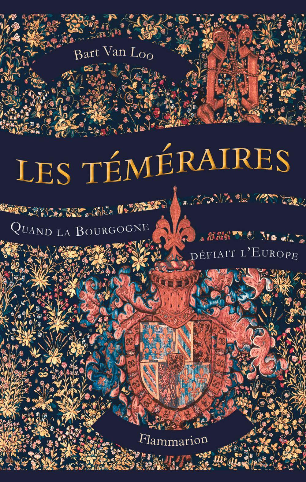 Les Téméraires. Quand la Bourgogne défiait l'Europe | Van Loo, Bart (1973-....). Auteur