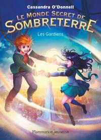 Le Monde secret de Sombreterre (Tome 2) - Les Gardiens | O'Donnell, Cassandra