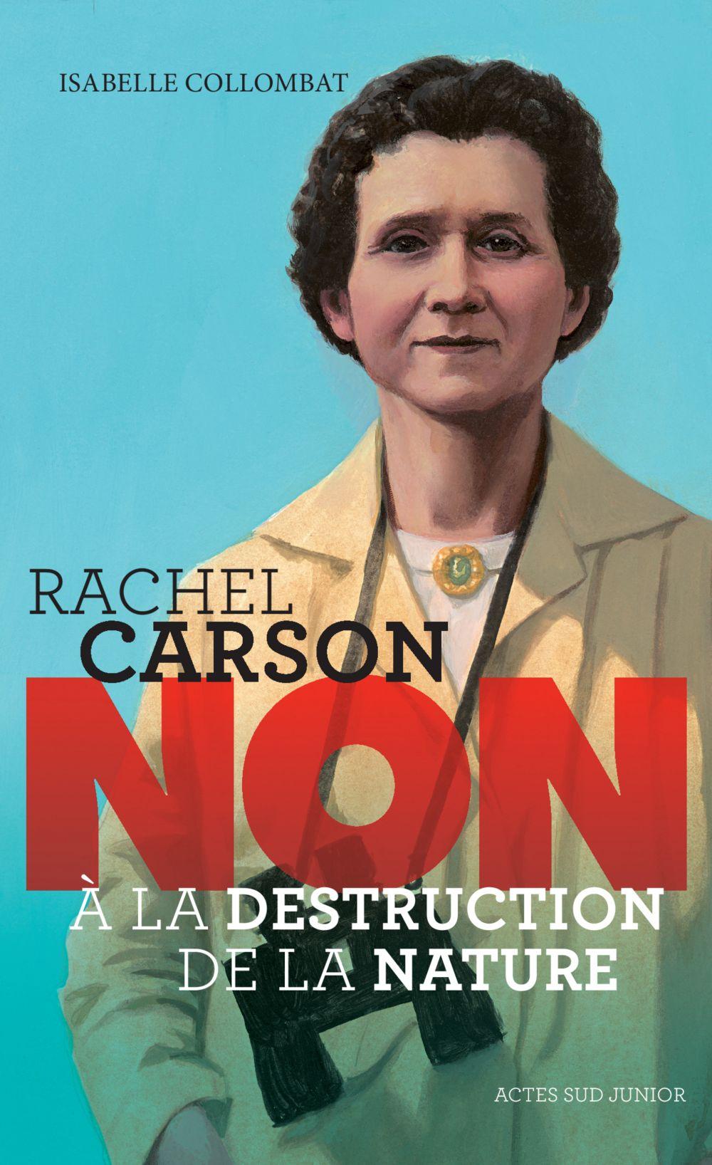 Rachel Carson : non à la destruction de la nature | Collombat, Isabelle. Auteur