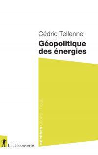 Géopolitique des énergies | Tellenne, Cédric. Auteur