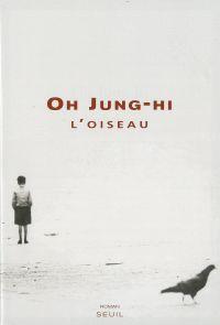 L'Oiseau | Oh, Jung-Hi (1947-....). Auteur