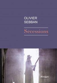 Sécessions | Sebban, Olivier (1970-....). Auteur