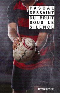Du bruit sous le silence | Dessaint, Pascal. Auteur