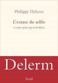L'extase du selfie et autres gestes qui nous disent | Delerm, Philippe. Auteur