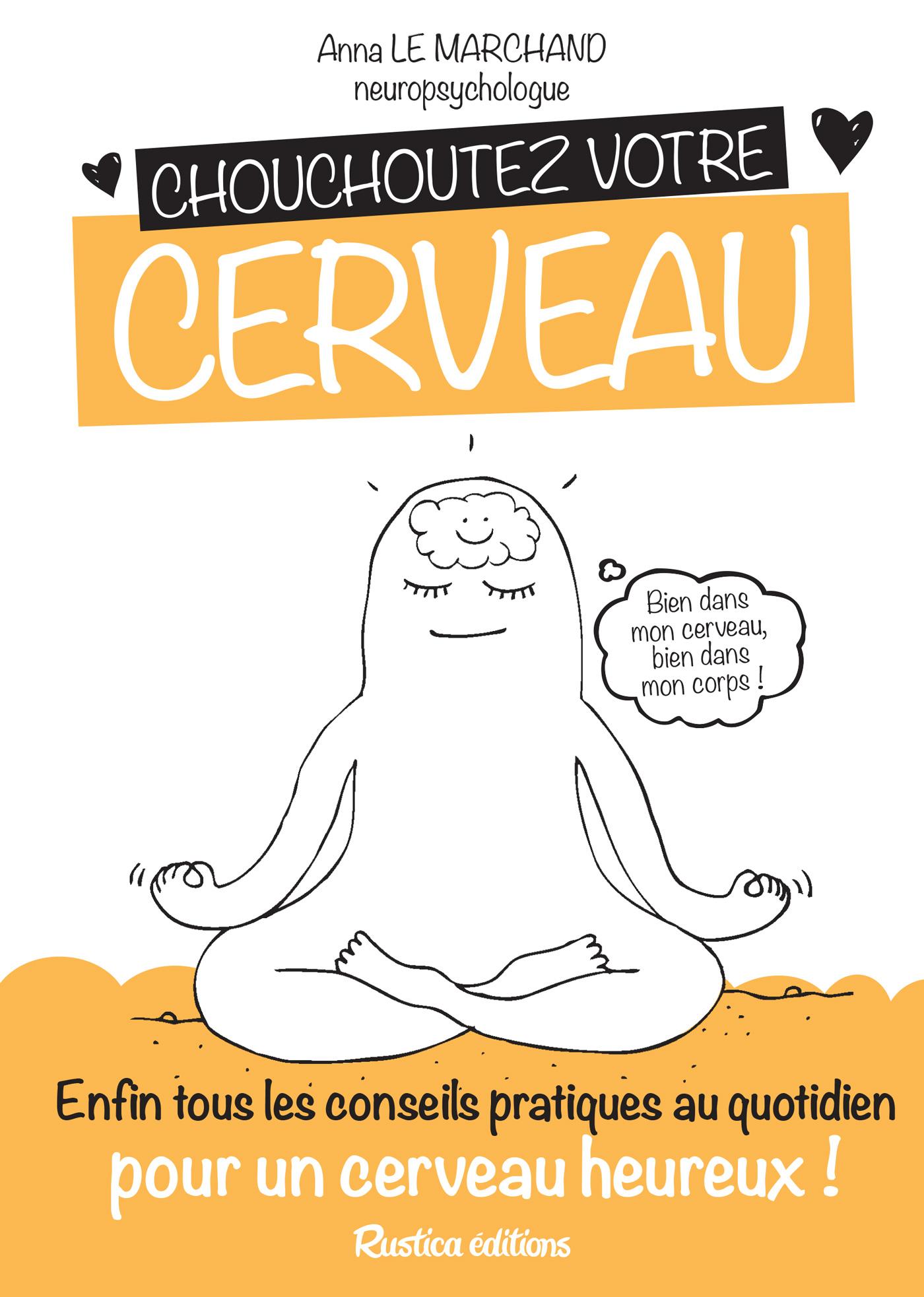 Chouchoutez votre cerveau, Enfin tous les conseils pratiques au quotidien pour un cerveau heureux !