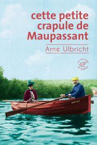 Cette petite crapule de Maupassant | Ulbricht, Arne (1972-....) - professeur. Auteur