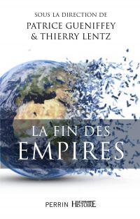 La fin des Empires   Gueniffey, Patrice. Directeur de publication