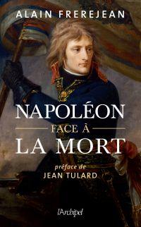 Napoléon face à la mort | Frerejean, Alain (1935-....). Auteur