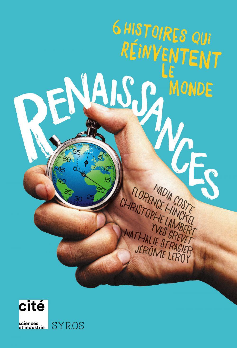 Renaissances : 6 histoires qui réinventent le monde | Guiot, Denis (1948-....). Directeur de publication. Préfacier, etc.