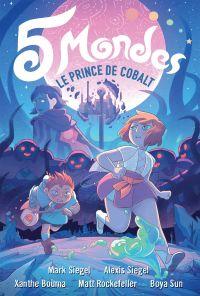 5 Mondes (Tome 2) - Le Prince de Cobalt | Siegel, Mark. Auteur