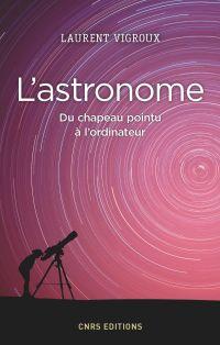 L'Astronome. Du chapeau pointu à l'ordinateur | Vigroux, Laurent (1949-....). Auteur