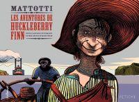 Les Aventures de Huckleberry Finn. D'après l'œuvre de Mark Twain | Tettamanti, Antonio. Auteur