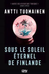 Sous le soleil éternel de Finlande | Tuomainen, Antti (1971-....). Auteur